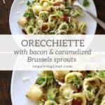 Orecchiette with Bacon and Caramelized Brussels Sprouts - A weeknight-friendly dinner with caramelized shredded brussels sprouts, crisp bacon and cheese in a light creamy sauce.